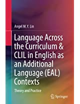 Language Across the Curriculum & CLIL in English as an Additional Language (EAL) Contexts: Theory and Practice