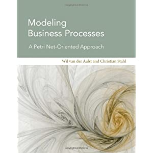 Modeling Business Processes - A Petri Net-Oriented  Approach (Cooperative Information Systems Series)