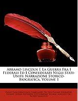 Abramo Lincoln E La Guerra Fra I Federali Ed I Confederati Negli Stati-Uniti: Narrazione Storico-Biografica, Volume 1