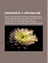 Naissance a Jerusalem: Flavius Josephe, Natalie Portman, Mohammed Amin Al-Husseini, Shahar Peer, Salah Hamouri, Yitzhak Rabin, Edward Said, E