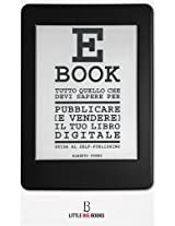 Tutto quello che devi sapere per pubblicare (e vendere) il tuo e-book - Guida al self-publishing (Italian Edition)
