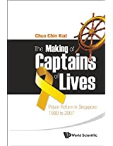 The Making of Captains of Lives: Prison Reform in Singapore: 1999 to 2007