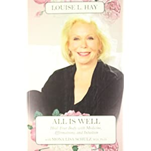 All is Well: Heal Your Body with Medicine, Affirmation and Intuition