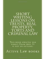 Short Writing Lessons on Trusts, Real Property, Torts and Criminal Law: This Book Strictly for Direct Exam Prep. It Is Not an Outline.