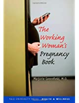 The Working Women's Pregnancy Book (Yale University Press Health & Wellness)