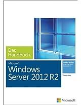 Microsoft Windows Server 2012 R2 - Das Handbuch (Buch + E-Book): Das ganze Softwarewissen