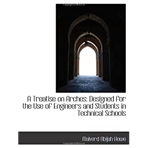 【クリックで詳細表示】A Treatise on Arches: Designed for the Use of Engineers and Students in Technical Schools [ペーパーバック]