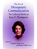 The Art of Therapeutic Communication: The Collected Works of Kay Thompson