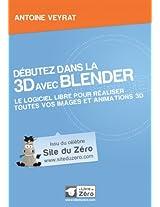 Débutez dans la 3D avec Blender (Livre du Zéro) (French Edition)
