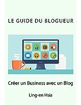 Le Guide du Blogueur: Vivre de sa passion avec un Blog (French Edition)