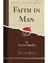 Faith in Man (Classic Reprint)