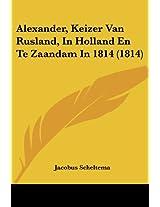 Alexander, Keizer Van Rusland, in Holland En Te Zaandam in 1814 (1814)