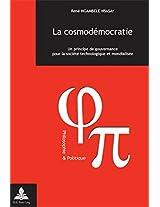 La Cosmodemocratie: Un Principe De Gouvernance Pour La Societe Technologique Et Mondialisee (Philosophie & Politique)