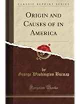 Origin and Causes of in America (Classic Reprint)