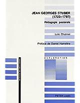 Jean Georges Stuber (1722-1797): Pedagogie Pastorale Preface de Daniel Hameline (Exploration. Pedagogie: Histoire Et Pensee)