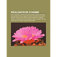 Ralisateur D'Anime: Isao Takahata, Hayao Miyazaki, Osamu Tezuka, Satoshi Kon, Mamoru Oshii, Osamu Dezaki, Rintar?, Katsuhiro ?Tomo