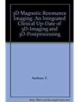 3D Magnetic Resonance Imaging: An Integrated Clinical Up-Date of 3D-Imaging and 3D-Postprocessing