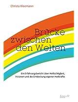Brücke zwischen den Welten: Ein Erfahrungsbericht über Hellsichtigkeit, Visionen und die Entdeckung eigener Heilkräfte