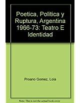 Poetica, Politica y Ruptura, Argentina 1966-73: Teatro E Identidad