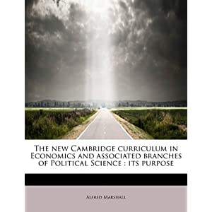 The new Cambridge curriculum in Economics and associated branches of Political Science: its purpose