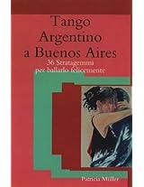 Tango Argentino a Buenos Aires: 36 Stratagemmi per Ballarlo Felicemente