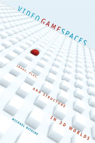 Michael Nitsche, Video Game Spaces: Image, Play, and Structure in 3D Worlds