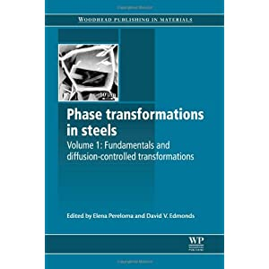 Phase Transformations in Steels: Fundamentals and Diffusion-Controlled Transformations: 1 (Woodhead Publishing Series in Metals and Surface Engineering)