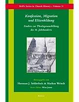 Konfession, Migration und Elitenbildung: Studien Zur Theologenausbildung Des 16. Jahrhunderts (Brill's Series in Church History and Religious Culture)