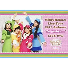 Milky Holmes Live Tour 2011 Autumn �gTo-gather!!!!�h LIVE DVD