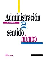 Administracion con sentido comun/ Administration with Common Sense