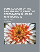 Some Account of the English Stage, from the Restoration in 1660 to 1830 Volume 10; In Ten Volumes