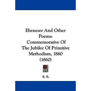 【クリックで詳細表示】Ebenezer and Other Poems: Commemorative of the Jubilee of Primitive Methodism, 1860 (1860): R.B., R. B: 洋書