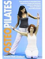 Osteopilates: Para aumentar la densidad osea, reducir los riesgos de fracturas, mejorar la apariencia fisica y sentirse maravillosamente/ To Increase Bone Density,