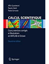 Calcul Scientifique: Cours, exercices corrigés et illustrations en Matlab et Octave