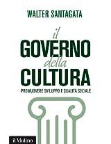 Il governo della cultura: Promuovere sviluppo e qualità sociale (Contemporanea)