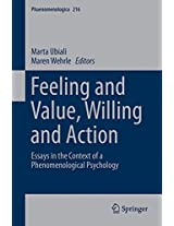 Feeling and Value, Willing and Action: Essays in the Context of a Phenomenological Psychology (Phaenomenologica)