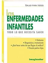 Las Enfermedades Infantiles / Children's Diseases: Todo Lo Que Necesita Saber (Salud Para Todos)
