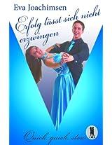 Erfolg lässt sich nicht erzwingen (Quick, quick, slow - Tanzclub Lietzensee)