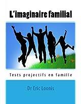 L'imaginaire Familial: Tests Projectifs En Famille