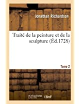 Traite de La Peinture Et de La Sculpture. Tome 2 (Arts)