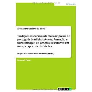 Tradicoes Discursivas Da Midia Impressa No Portugues Brasileiro: Genese, Formacao E Transformacao de Generos Discursivos Em Uma Perspectiva Diacronica