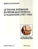 Le Travail Interimaire En Republique Federale D'Allemagne (1967-1982): Analyse D'Un Echec Programme (Contacts)
