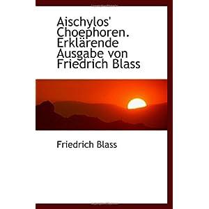 【クリックでお店のこの商品のページへ】Aischylos' Choephoren. Erklaerende Ausgabe von Friedrich Blass [ペーパーバック]