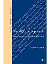 La Religion Et Le Pouvoir: La Chretiente, L'occident Et La Democratie (Dieux, Hommes Et Religions)
