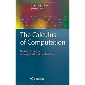【クリックで詳細表示】The Calculus of Computation: Decision Procedures with Applications to Verification [ハードカバー]
