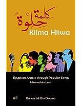 Kilma Hilwa: Egyptian Arabic Through Popular Songs : Intermediate Level