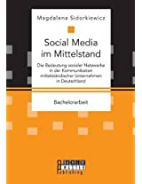 Social Media Im Mittelstand: Die Bedeutung Sozialer Netzwerke in Der Kommunikation Mittelstandischer Unternehmen in Deutschland
