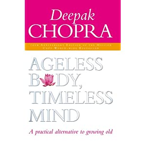 Ageless Body, Timeless Mind 10th Anniversary Edition: A Practical Alternative To Growing Old