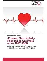 Jovenes, Sexualidad y Politicas En Colombia Entre 1992-2006