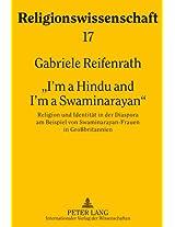 I'm a Hindu and I'm a Swaminarayan: Religion Und Identitaet in Der Diaspora Am Beispiel Von Swaminarayan-Frauen in Grossbritannien (Religionswissenschaft)